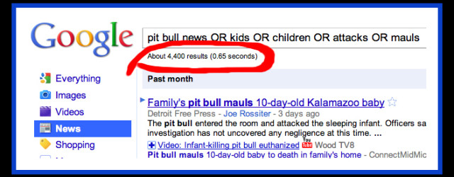 A simple google search for Pit Bull news, related to children returns approximately 4400 articles as of today, for the...